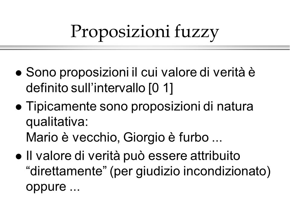 Proposizioni fuzzySono proposizioni il cui valore di verità è definito sull'intervallo [0 1]